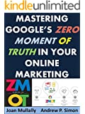 Mastering Google's Zero Moment of Truth in Your Online Marketing (Marketing Matters Book 14)
