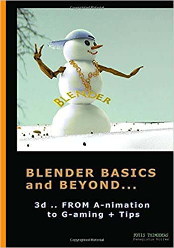Blender Basics and Beyond: 3d from A-nimation to G-aming: Fotis
