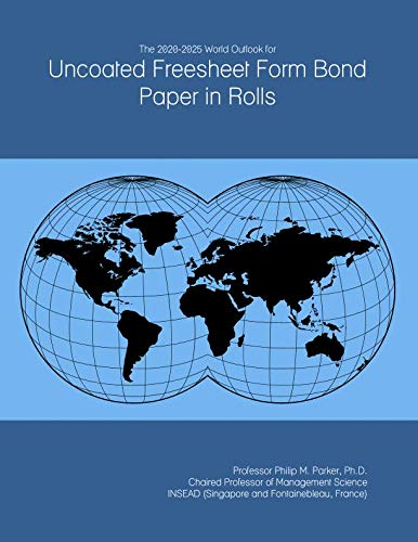 The 2020-2025 World Outlook for Uncoated Freesheet Form Bond Paper in Rolls