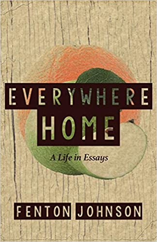 everywhere home a life in essays fenton johnson  everywhere home a life in essays fenton johnson 9781941411438 com books