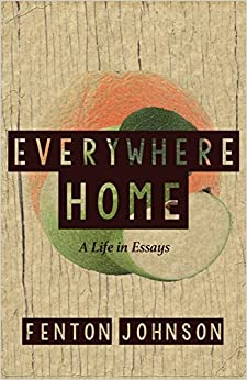 everywhere home a life in essays fenton johnson  everywhere home a life in essays