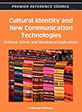 Cultural Identity and New Communication Technologies: Political, Ethnic and Ideological Implications