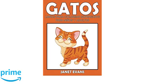 Gatos: Libros Para Colorear Súperguays Para Niños y Adultos (Spanish Edition): Janet Evans: 9781633834309: Amazon.com: Books
