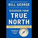 Discover Your True North: Expanded and Updated Edition Audiobook by Bill George Narrated by Peter Larkin