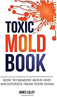 TOXIC MOLD BOOK: How to remove mold and mycotoxins from your home