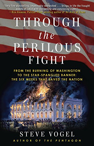 Vogel Star - Through the Perilous Fight: From the Burning of Washington to the Star-Spangled Banner: The Six Weeks That Saved the Nation