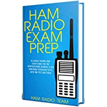 Ham Radio Exam Prep 2018: A License Manual and Study Guide for the Amateur Radio General Class and Radio Technician Tests with 100 Test Questions
