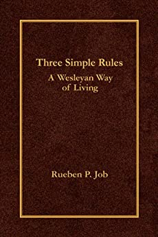 Three Simple Rules: A Wesleyan Way of Living by [Job, Rueben P.]