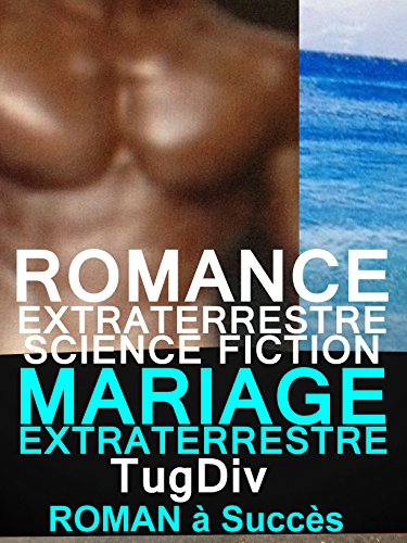 ROMANCE EXTRATERRESTRE : SCIENCE FICTION : MARIAGE EXTRATERRESTRE: LIVRE PARANORMAL SCIENCE FICTION à Succès (French Edition)
