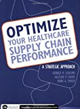 Optimize Your Healthcare Supply Chain Performance : A Strategic Approach, Ledlow, Gerald R. and Corry, Allison, 1567939503