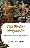 The Perfect Wagnerite - A Commentary on the Niblung's Ring, George Bernard Shaw, 1604501561