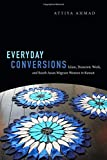 Everyday Conversions: Islam, Domestic Work, and South Asian Migrant Women in Kuwait (Next Wave: New Directions in Womens Studies)