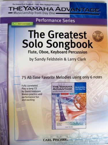 The Greatest Solo Songbook 75 All-time Favorite Melodies Using Only 6 Notes Cd Included (The Yamaha Advantage Performance Series, flute oboe keyboard percussion)