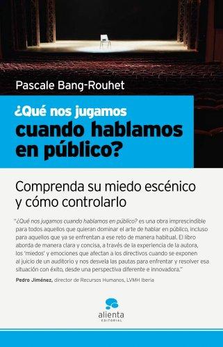 Descargar Libro ¿qué Nos Jugamos Cuando Hablamos En Público?: Comprenda Su Miedo Escénico Y Cómo Controlarlo Pascale Bang-rouhet