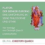 Platon. Der Denker Europas: Eine Einführung in seine Philosophie und Ethik | Christoph Quarch