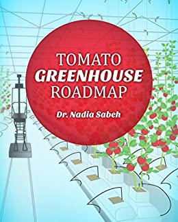 Tomato Greenhouse Roadmap: A Guide to Greenhouse Tomato Production by [Sabeh, Nadia]