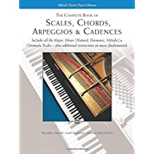 The Complete Book of Scales, Chords, Arpeggios: Includes All the Major, Minor (Natural, Harmonic, Melodic)