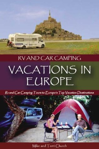 RV and Car Camping Vacations in Europe: RV and Car Camping Tours to Europe's Top Vacation Destinations (Europe Car)