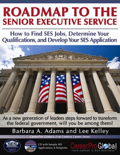 Roadmap to the Senior Executive Service: How to Find SES Jobs, Determine Your Qualifications, and Develop Your SES Application (21st Century Career Series)