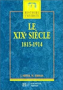 Le XIXe siècle, 1815-1914 par Heffer