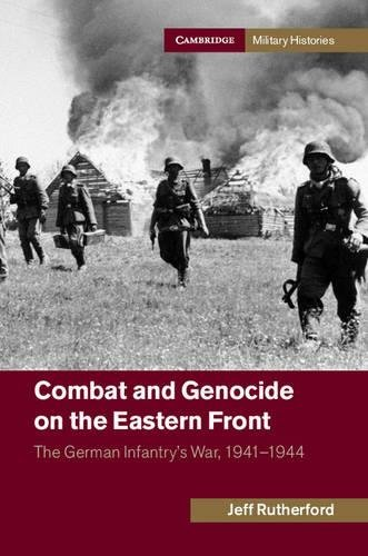 Combat and Genocide on the Eastern Front: The German Infantry's War, 1941-1944 ebook