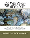 SAP SCM-Order Fulfillment (SD) with ECC 6. 0 Application Associate Certification Exam, J. White and S. Crawford, 1453650660