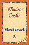 Windsor Castle, William H. Ainsworth, 1421833166
