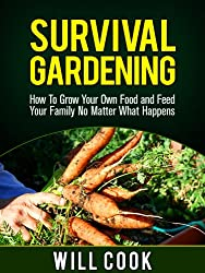 Survival Gardening: How To Grow Your Own Food and Feed Your Family No Matter What Happens (Gardening Guidebooks Book 14)