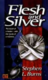 Flesh and Silver, Stephen L. Burns, 0451457528