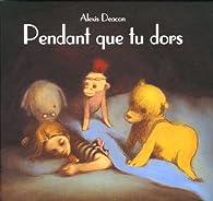 Pendant que tu dors par Alexis Deacon
