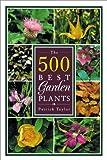 500 Best Garden Plants, Patrick Taylor, 0881922579