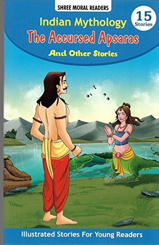 The Acccursed Apsaras & Other Stories: Shree Moral Readers: Indian Mythology