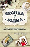 img - for Segura y plena: C mo liderarte para ser la mujer que eres en verdad (Spanish Edition) book / textbook / text book