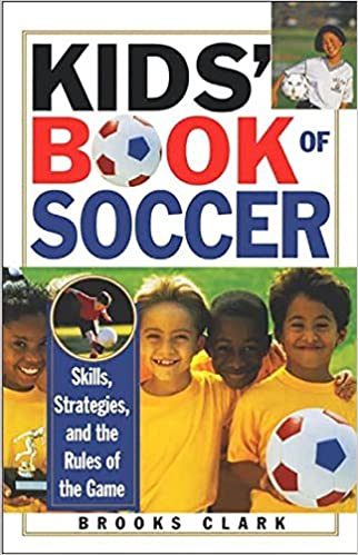 kids book of soccer skills strategies and the rules of the game brooks clark 9780806519166 amazoncom books