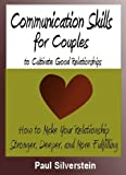 Communication Skills for Couples to Cultivate Good Relationships: How to make your relationship stronger, deeper, and more fulfilling (E-book Shorts)