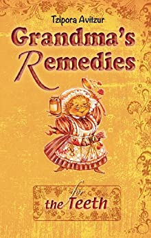 Home Remedies for the Teeth (Grandmas Remedies Collection Book 16) by [Avitzur, Tzipora]
