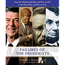 The Failures of the Presidents: From the Whiskey Rebellion and War of 1812 to the Bay of Pigs and War in Iraq