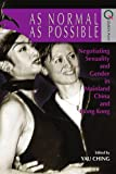 As Normal as Possible : Negotiating Sexuality and Gender in China and Hong Kong, Ching, Yau, 9622099874