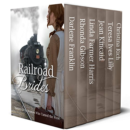 Railroad Brides: Harvey Girls: Women Who Tamed the West