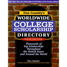 Dan Cassidy's Worldwide College Scholarship Directory: Thousands of Top Scholarships Throughout the United States...