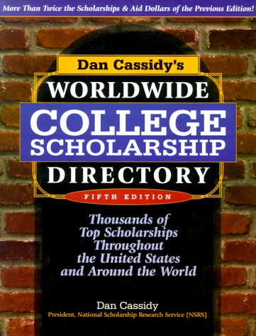 Dan Cassidy's Worldwide College Scholarship Directory: Thousands of Top Scholarships Throughout the United States and Around the World