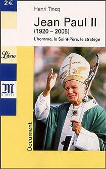 Jean Paul II : L'homme, Le Saint-Père, le stratège par Tincq