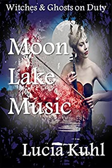 Moon Lake Music: Witches & Ghosts on Duty (Moon Lake Cozy Mystery Book 3) by [Kuhl, Lucia]