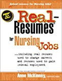 Real-resumes for Nursing Jobs: Including Real Resumes Used to Change Careers and Gain Federal Employment (Real-resumes Series)