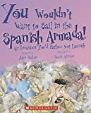 Front cover for the book You Wouldn't Want to Sail in the Spanish Armada!: An Invasion You'd Rather Not Launch by John Malam