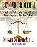 Beyond Broccoli, Creating a Biologically Balanced Diet When a Vegetarian Diet Doesn't Work