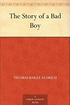 The Story of a Bad Boy by [Aldrich, Thomas Bailey]