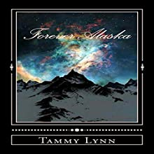 Forever Alaska Audiobook by Tammy Lynn Narrated by Lorri Heneveld