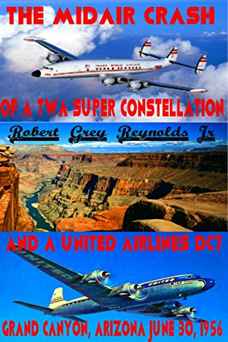 The Midair Crash of a TWA Super Constellation: and a United Airlines DC7 Grand Canyon, Arizona June 30, 1956 Constellation Airline