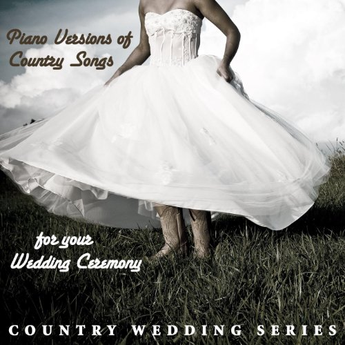 Piano versions of country songs for your wedding ceremony for Country wedding processional songs